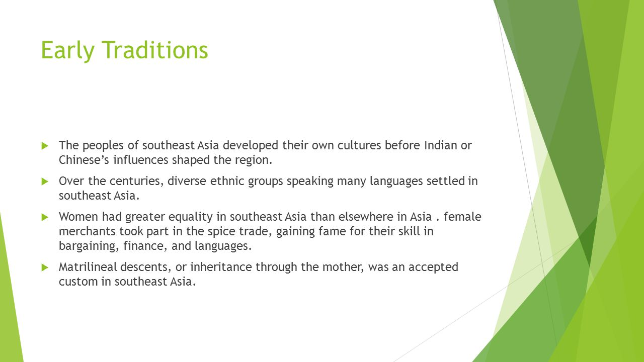 Early Traditions The peoples of southeast Asia developed their own cultures before Indian or Chinese's influences shaped the region.
