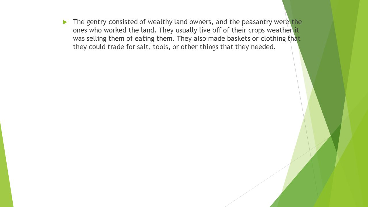 The gentry consisted of wealthy land owners, and the peasantry were the ones who worked the land.