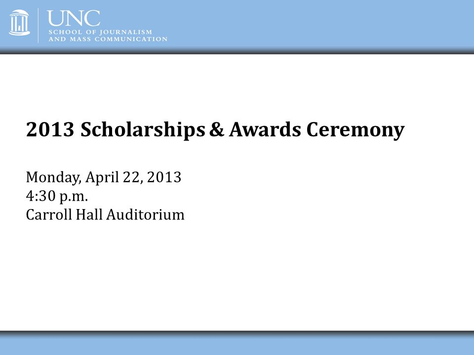 2013 Scholarships & Awards Ceremony Monday, April 22, 2013 4:30 p. m