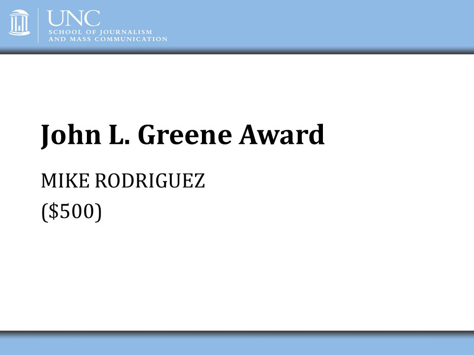 John L. Greene Award MIKE RODRIGUEZ ($500)