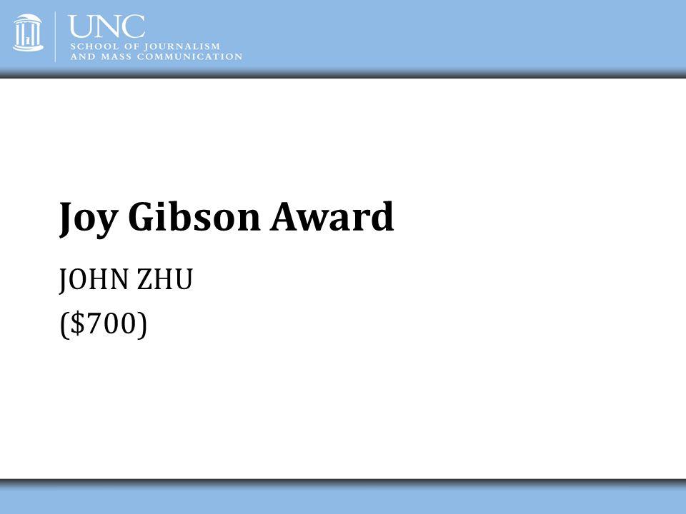 Joy Gibson Award JOHN ZHU ($700)