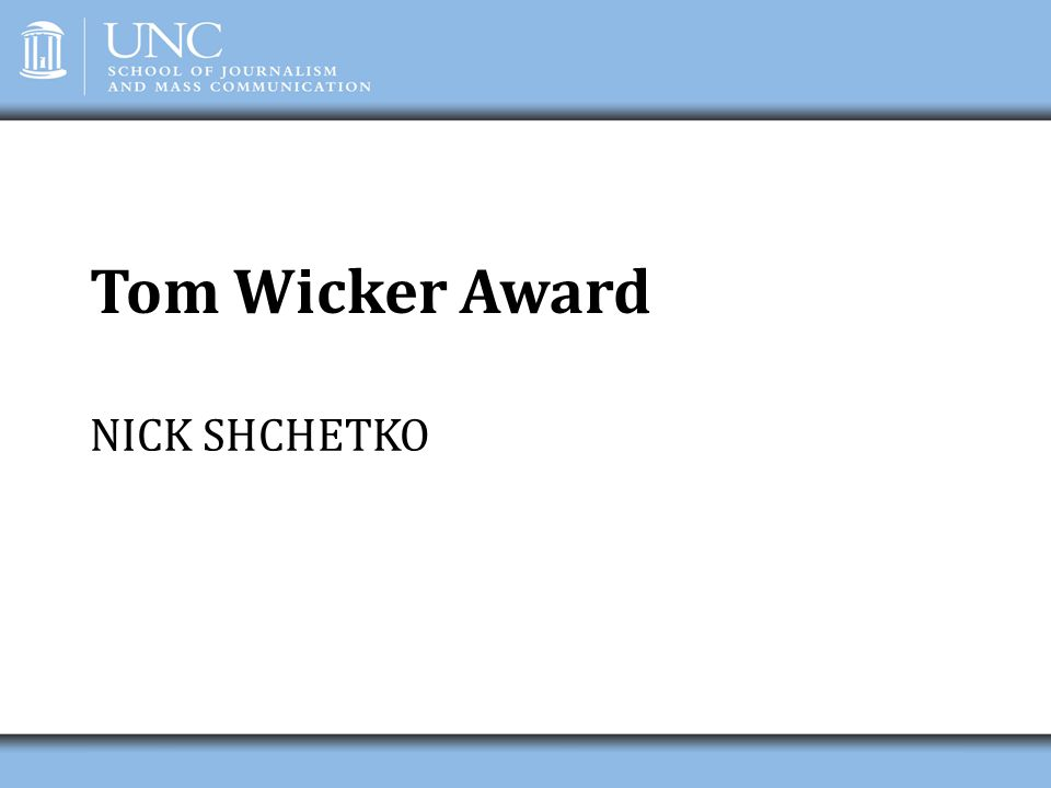 Tom Wicker Award NICK SHCHETKO