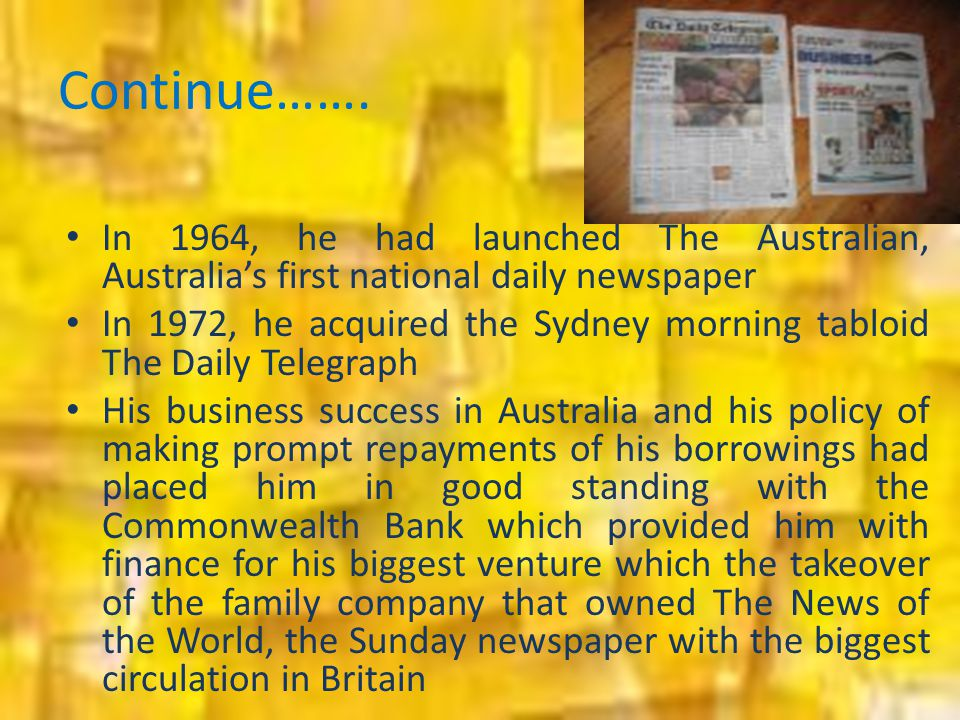 Continue……. In 1964, he had launched The Australian, Australia's first national daily newspaper.