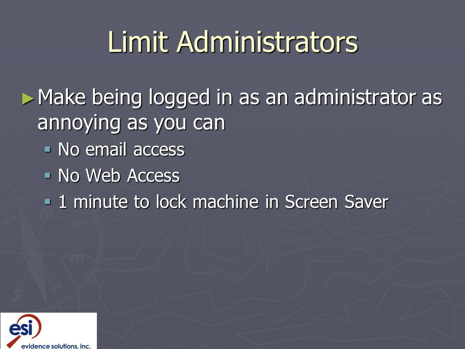 Limit Administrators Make being logged in as an administrator as annoying as you can. No email access.