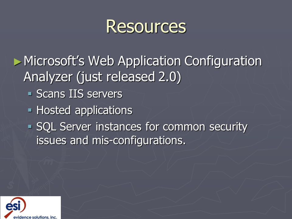 Resources Microsoft's Web Application Configuration Analyzer (just released 2.0) Scans IIS servers.