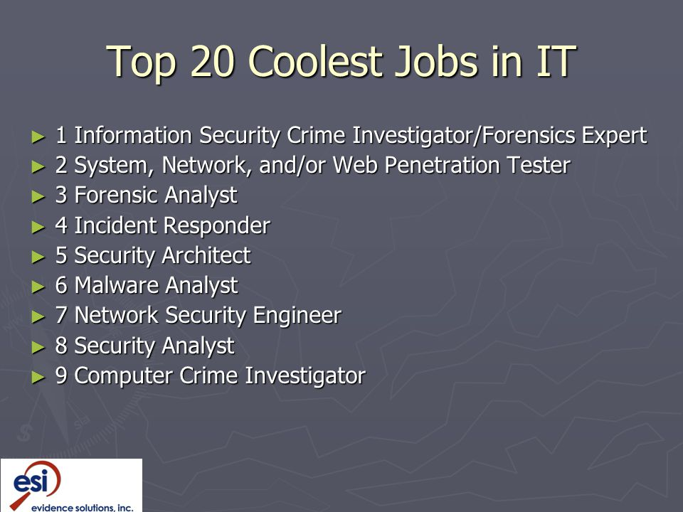 Top 20 Coolest Jobs in IT 1 Information Security Crime Investigator/Forensics Expert. 2 System, Network, and/or Web Penetration Tester.