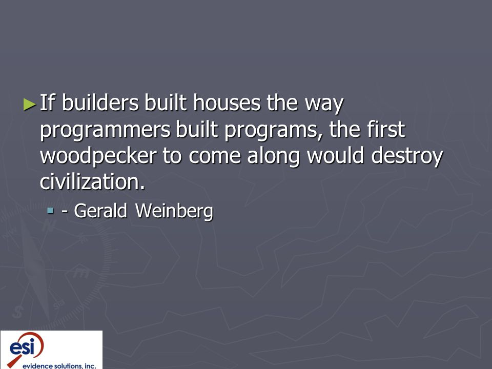 If builders built houses the way programmers built programs, the first woodpecker to come along would destroy civilization.