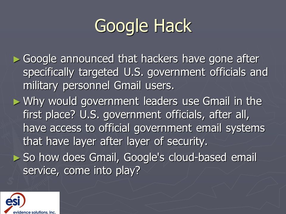 Google Hack Google announced that hackers have gone after specifically targeted U.S. government officials and military personnel Gmail users.