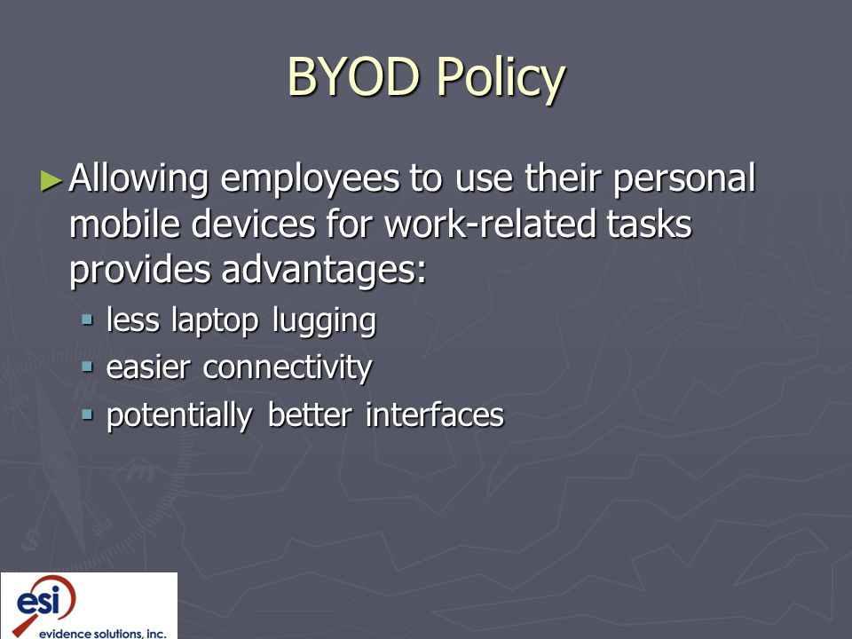 BYOD Policy Allowing employees to use their personal mobile devices for work-related tasks provides advantages: