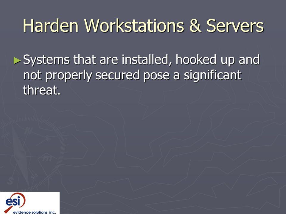 Harden Workstations & Servers