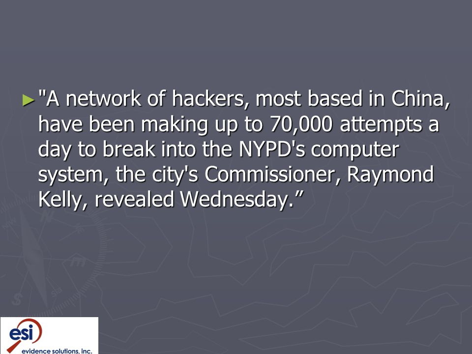 A network of hackers, most based in China, have been making up to 70,000 attempts a day to break into the NYPD s computer system, the city s Commissioner, Raymond Kelly, revealed Wednesday.