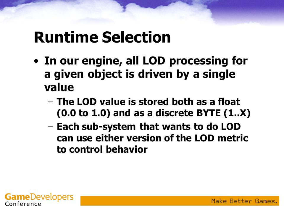 Runtime Selection In our engine, all LOD processing for a given object is driven by a single value.