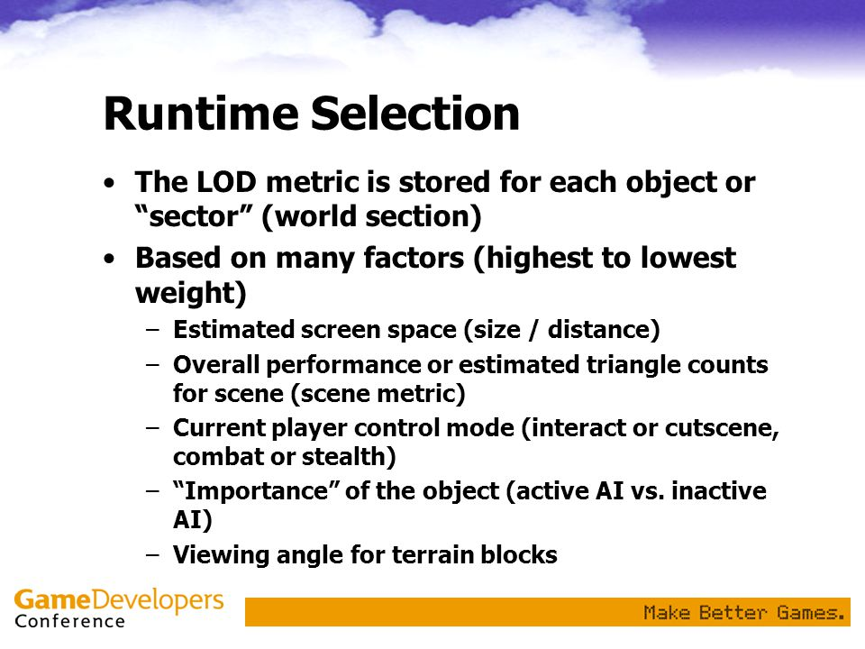 Runtime Selection The LOD metric is stored for each object or sector (world section) Based on many factors (highest to lowest weight)