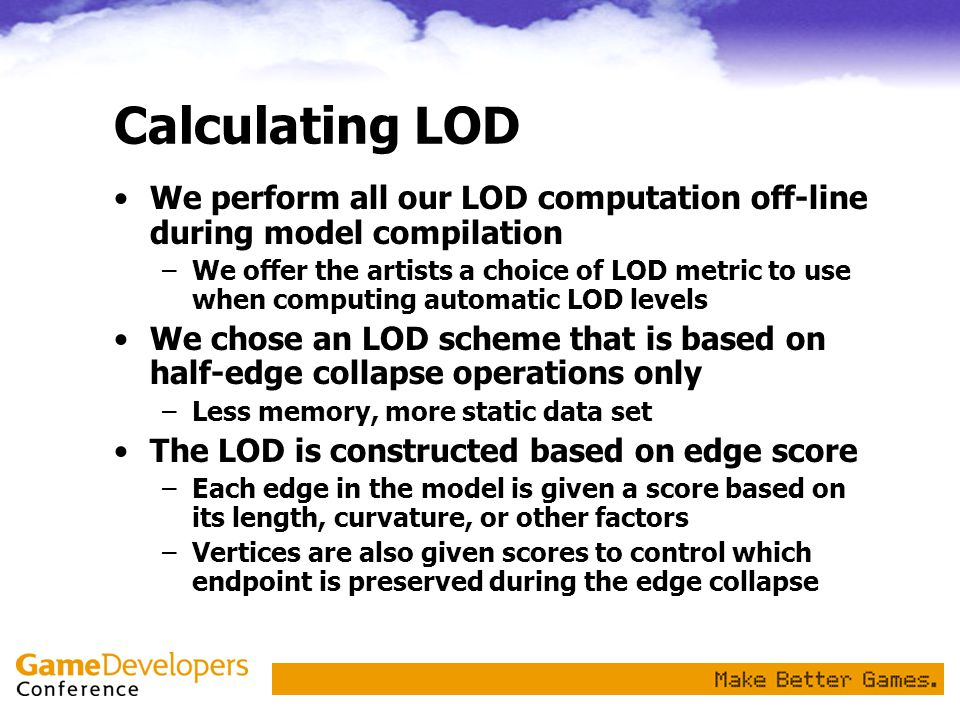 Calculating LOD We perform all our LOD computation off-line during model compilation.