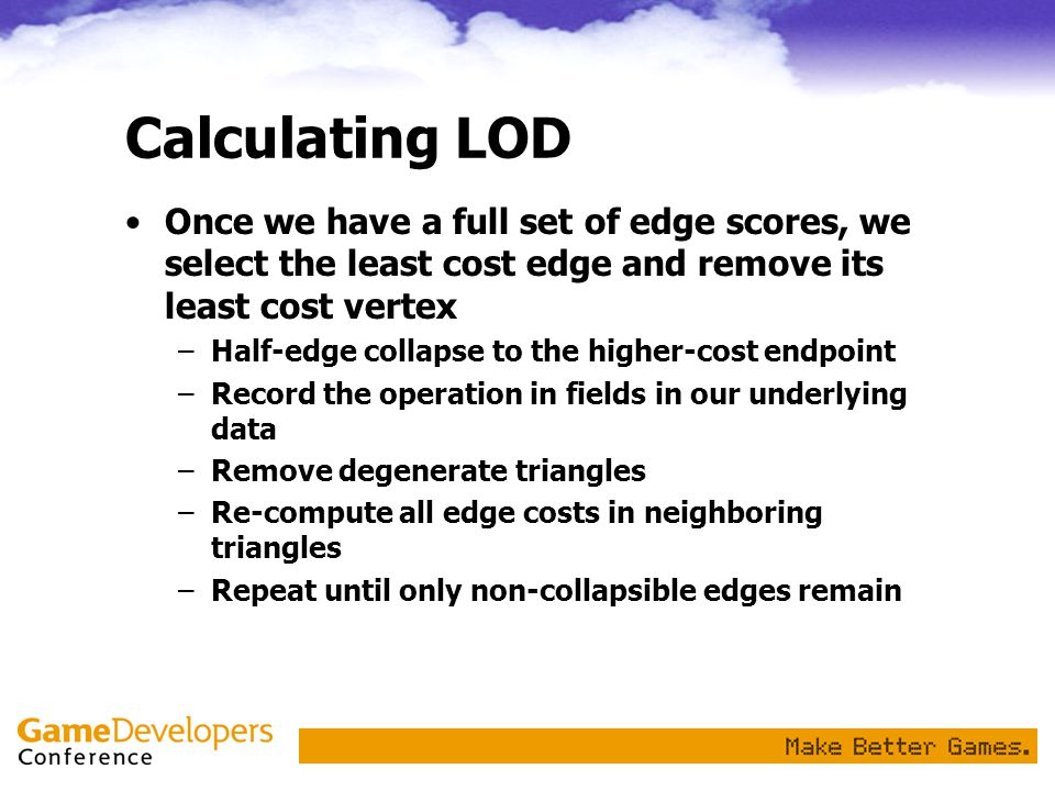 Calculating LOD Once we have a full set of edge scores, we select the least cost edge and remove its least cost vertex.
