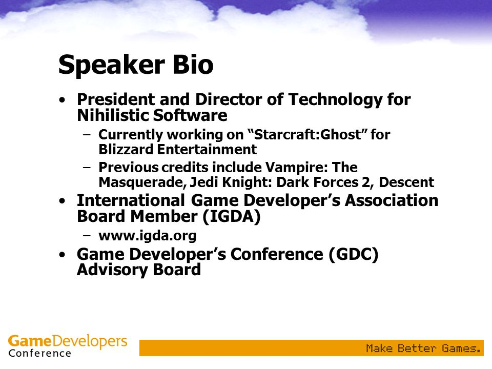 Speaker Bio President and Director of Technology for Nihilistic Software. Currently working on Starcraft:Ghost for Blizzard Entertainment.