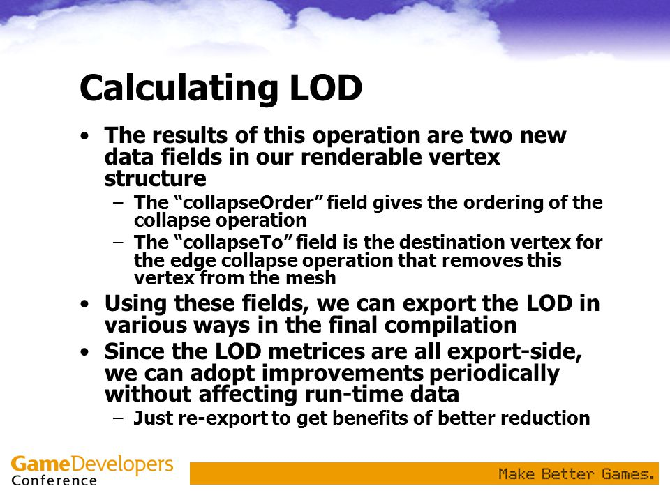 Calculating LOD The results of this operation are two new data fields in our renderable vertex structure.