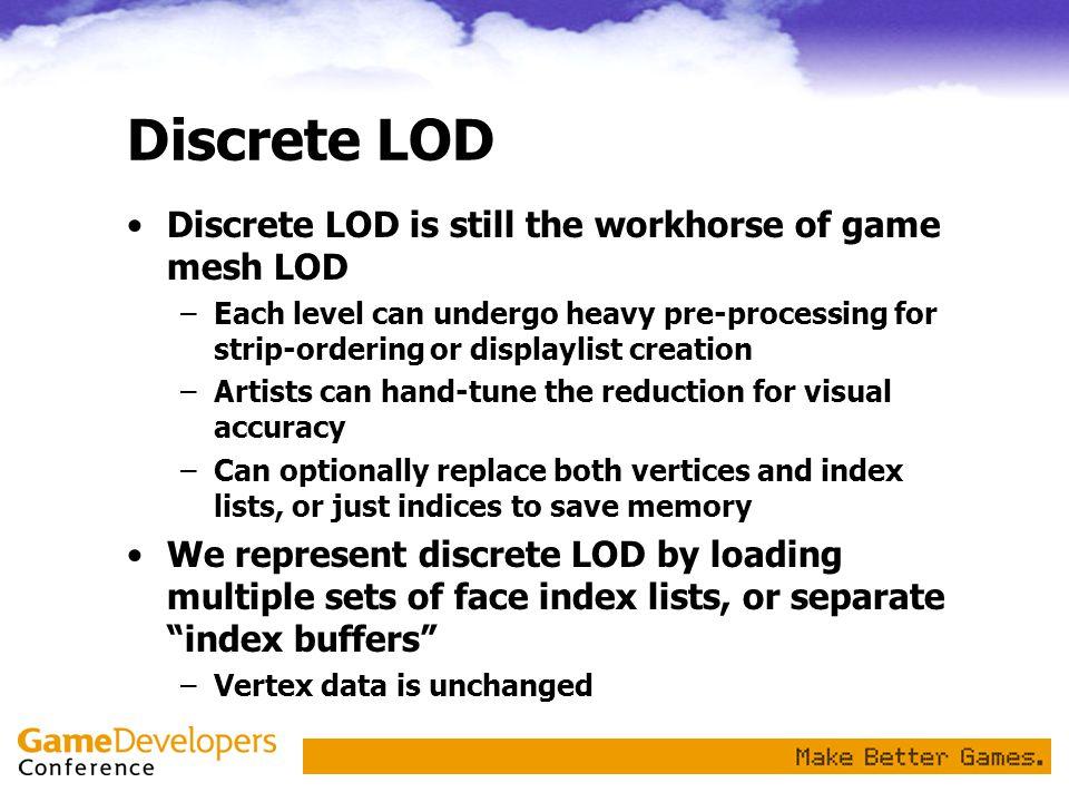 Discrete LOD Discrete LOD is still the workhorse of game mesh LOD