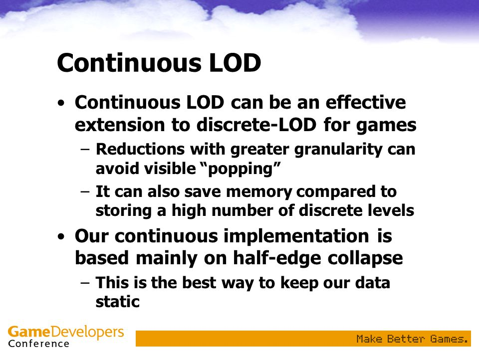 Continuous LOD Continuous LOD can be an effective extension to discrete-LOD for games.