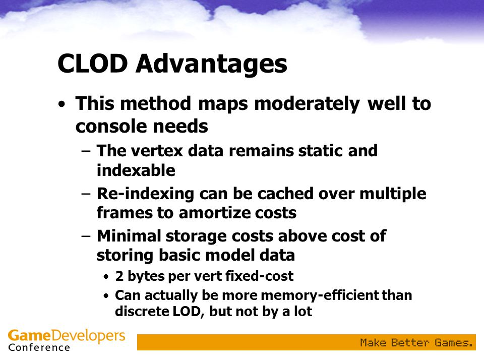 CLOD Advantages This method maps moderately well to console needs