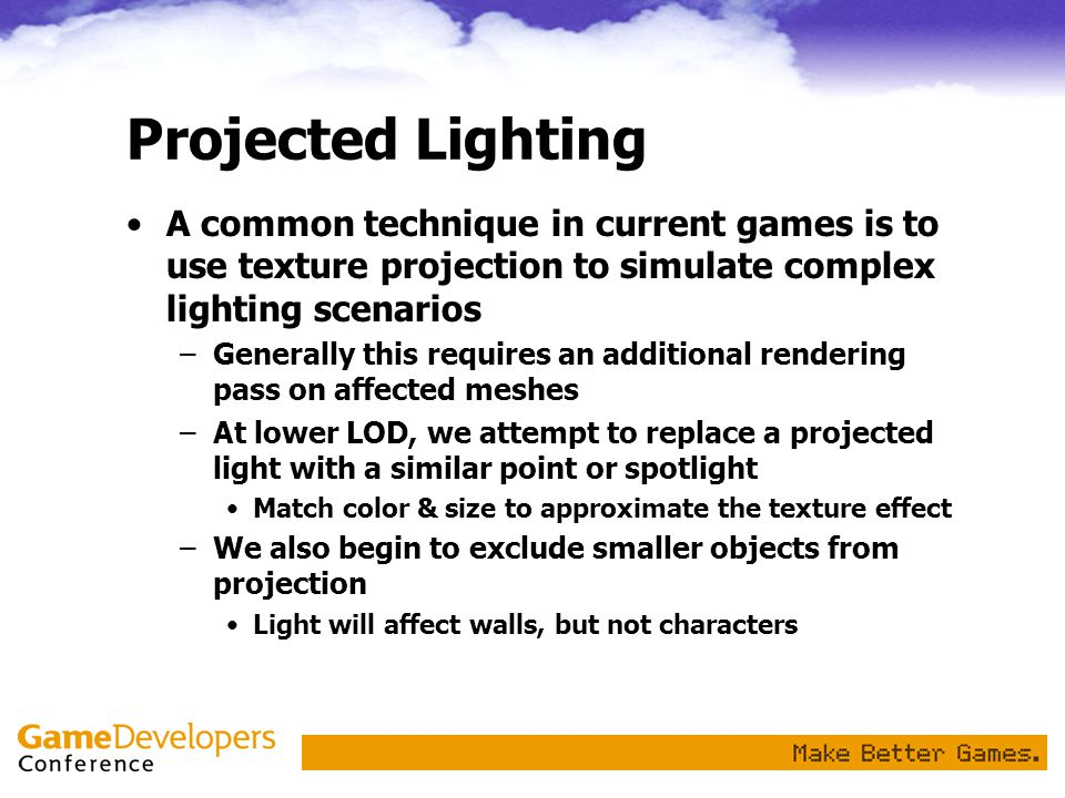 Projected Lighting A common technique in current games is to use texture projection to simulate complex lighting scenarios.