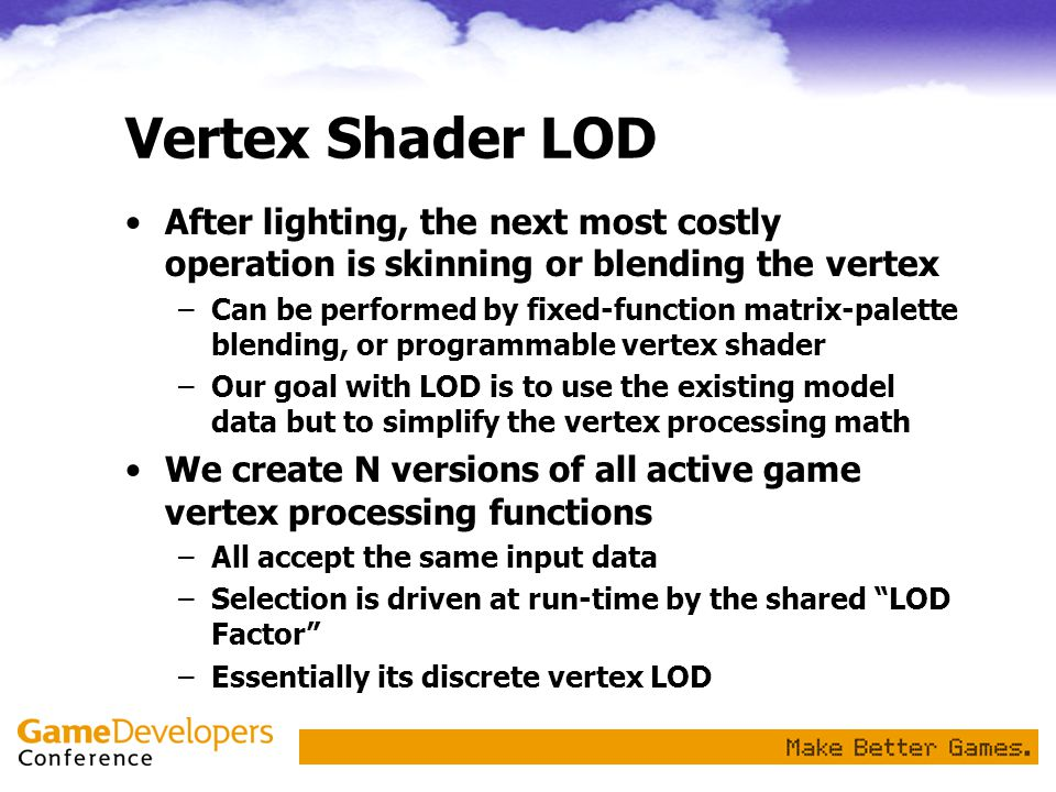 Vertex Shader LOD After lighting, the next most costly operation is skinning or blending the vertex.