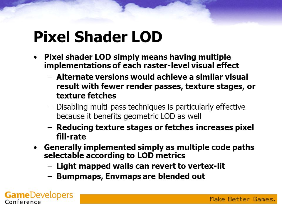 Pixel Shader LOD Pixel shader LOD simply means having multiple implementations of each raster-level visual effect.