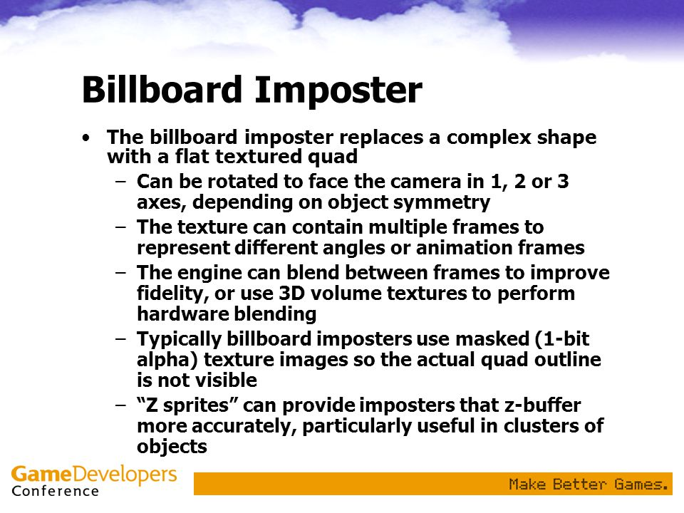 Billboard Imposter The billboard imposter replaces a complex shape with a flat textured quad.