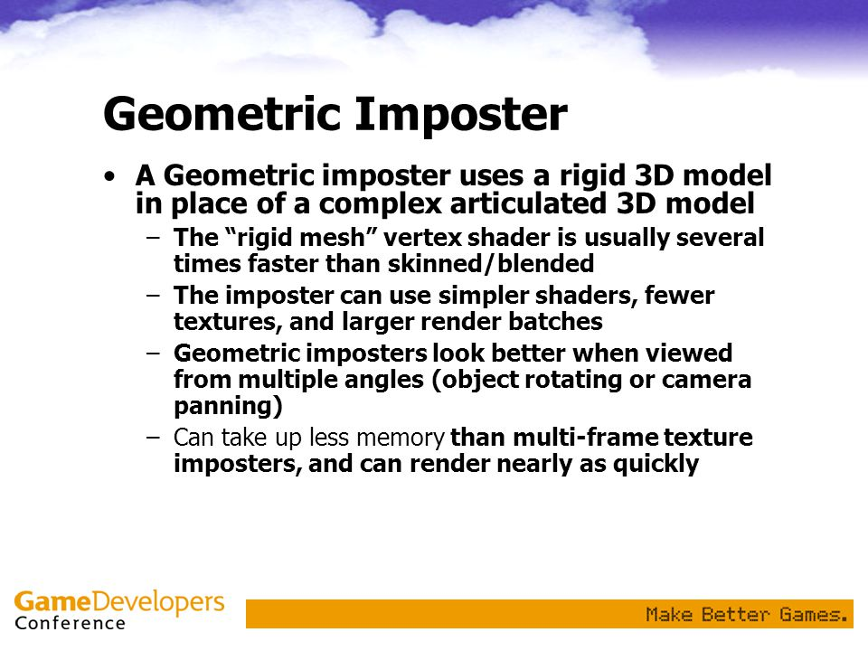 Geometric Imposter A Geometric imposter uses a rigid 3D model in place of a complex articulated 3D model.