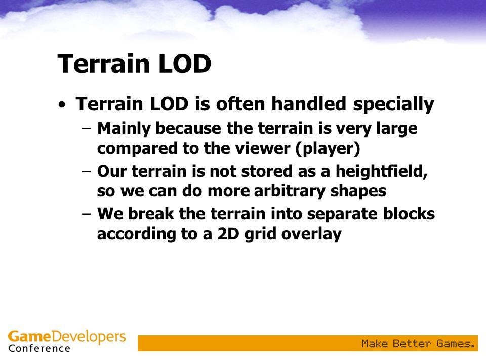 Terrain LOD Terrain LOD is often handled specially
