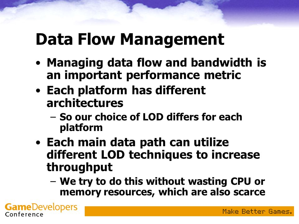 Data Flow Management Managing data flow and bandwidth is an important performance metric. Each platform has different architectures.