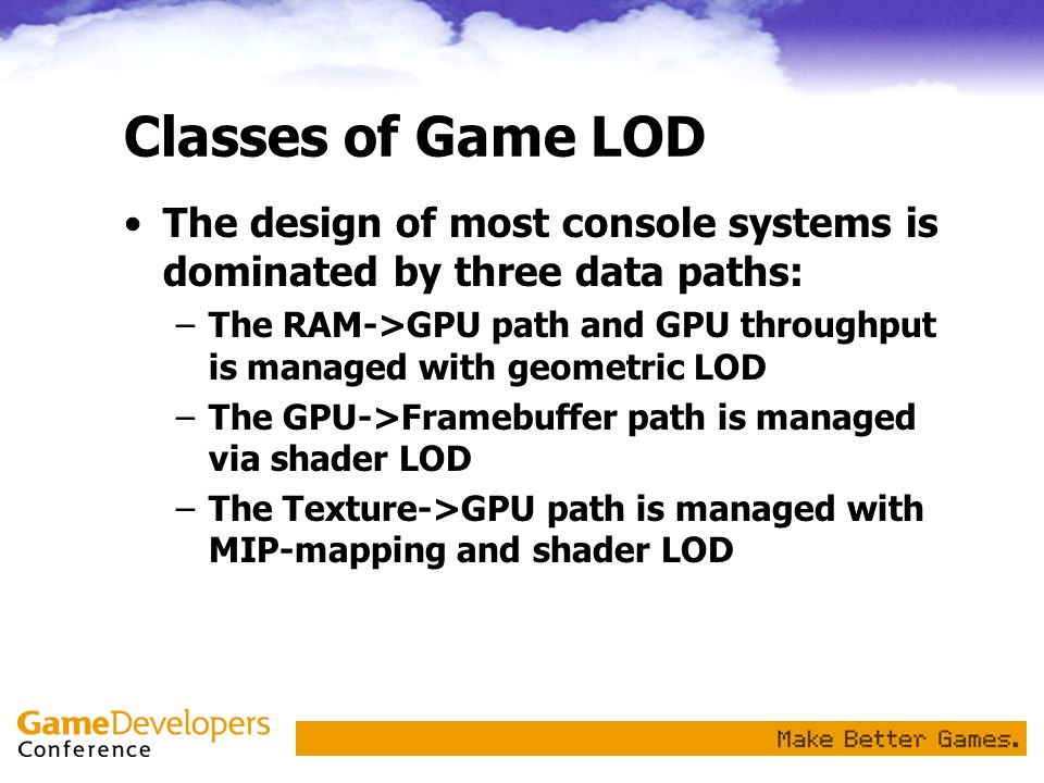 Classes of Game LOD The design of most console systems is dominated by three data paths:
