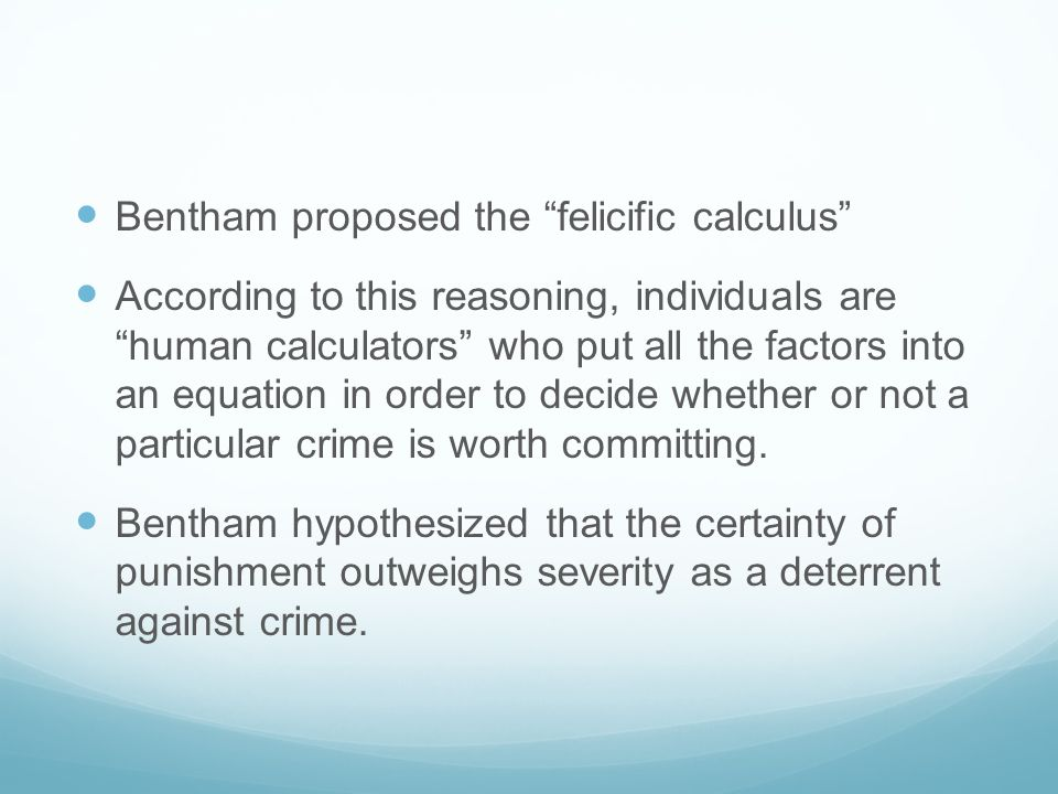 Bentham proposed the felicific calculus