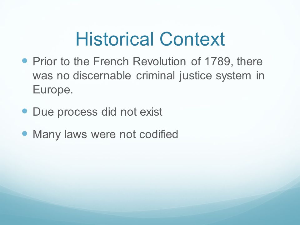 Historical Context Prior to the French Revolution of 1789, there was no discernable criminal justice system in Europe.