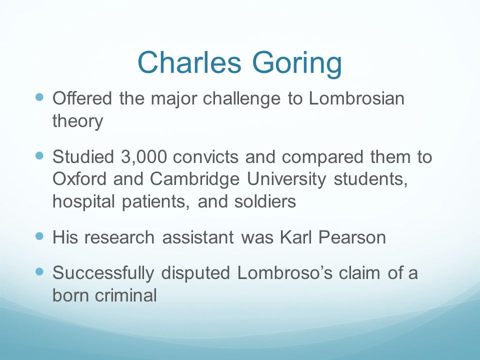 Charles Goring Offered the major challenge to Lombrosian theory
