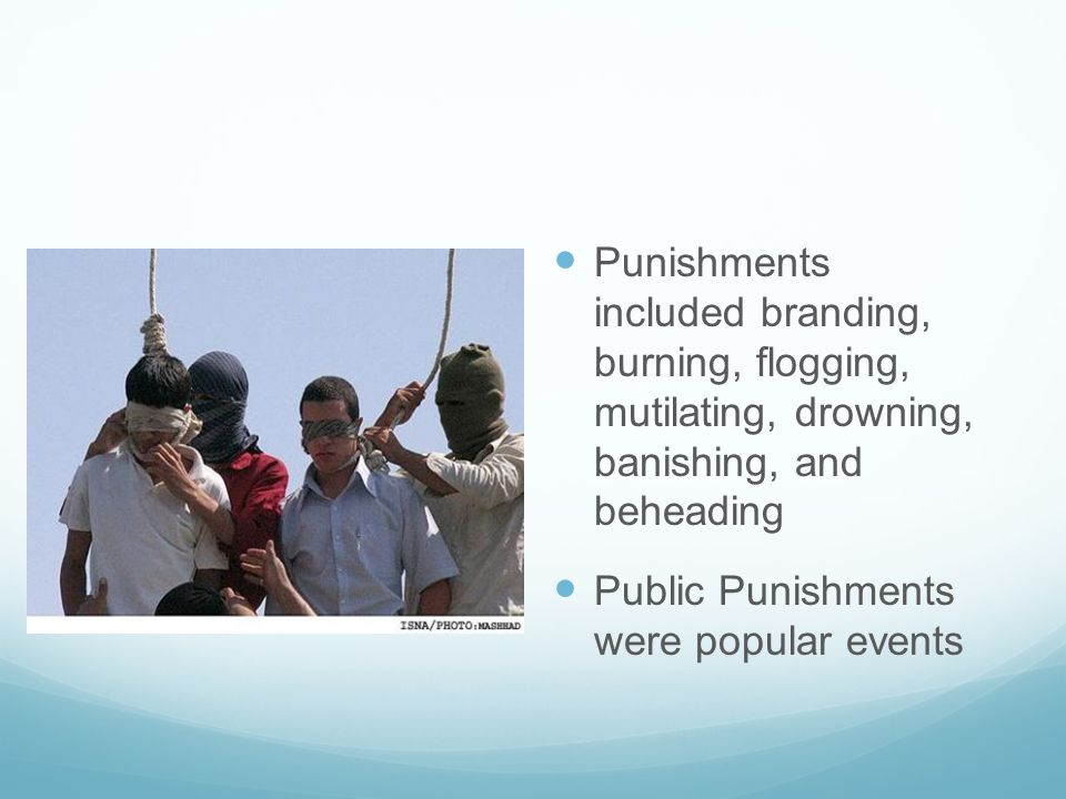 Punishments included branding, burning, flogging, mutilating, drowning, banishing, and beheading