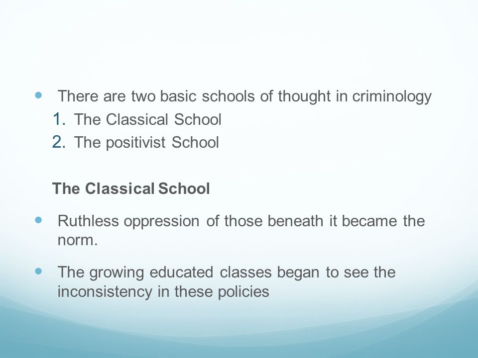 There are two basic schools of thought in criminology
