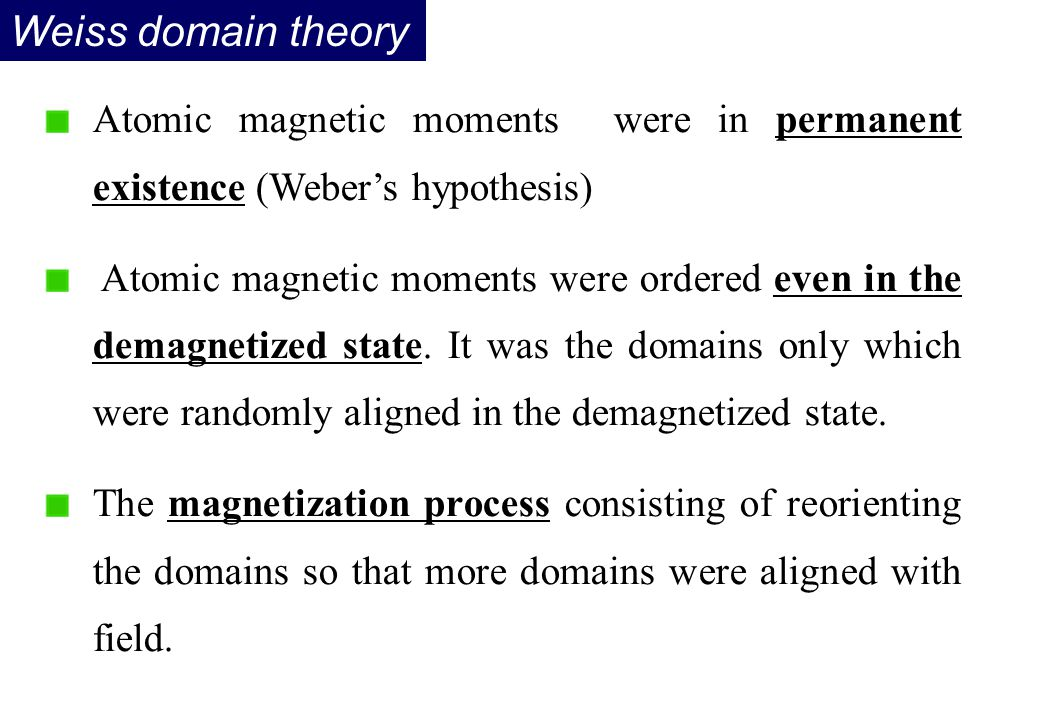 Weiss domain theory Atomic magnetic moments were in permanent existence (Weber's hypothesis)