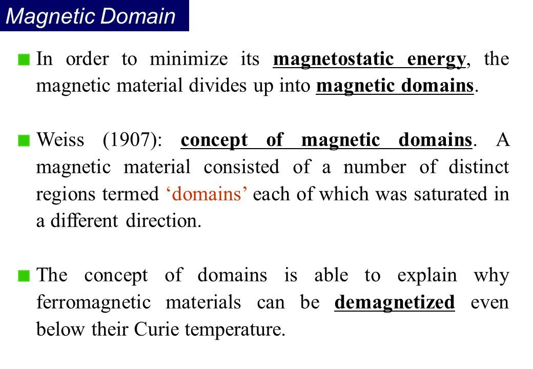 Magnetic Domain In order to minimize its magnetostatic energy, the magnetic material divides up into magnetic domains.