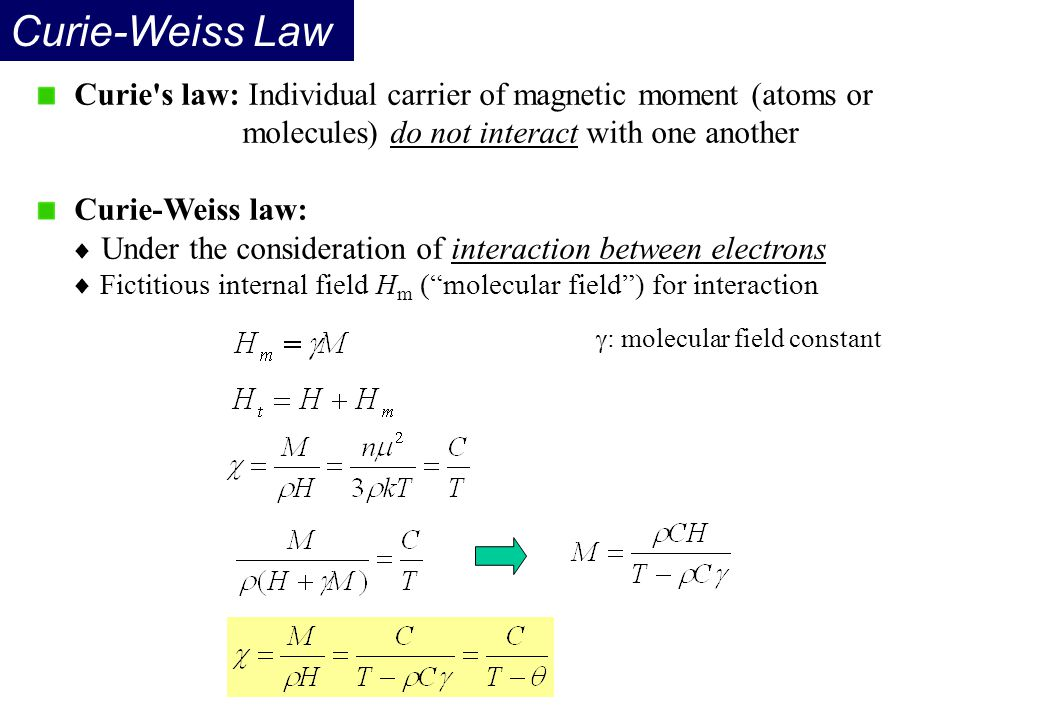 Curie-Weiss Law Curie s law: Individual carrier of magnetic moment (atoms or. molecules) do not interact with one another.