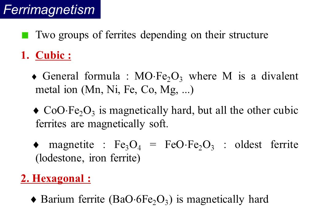 Ferrimagnetism Two groups of ferrites depending on their structure
