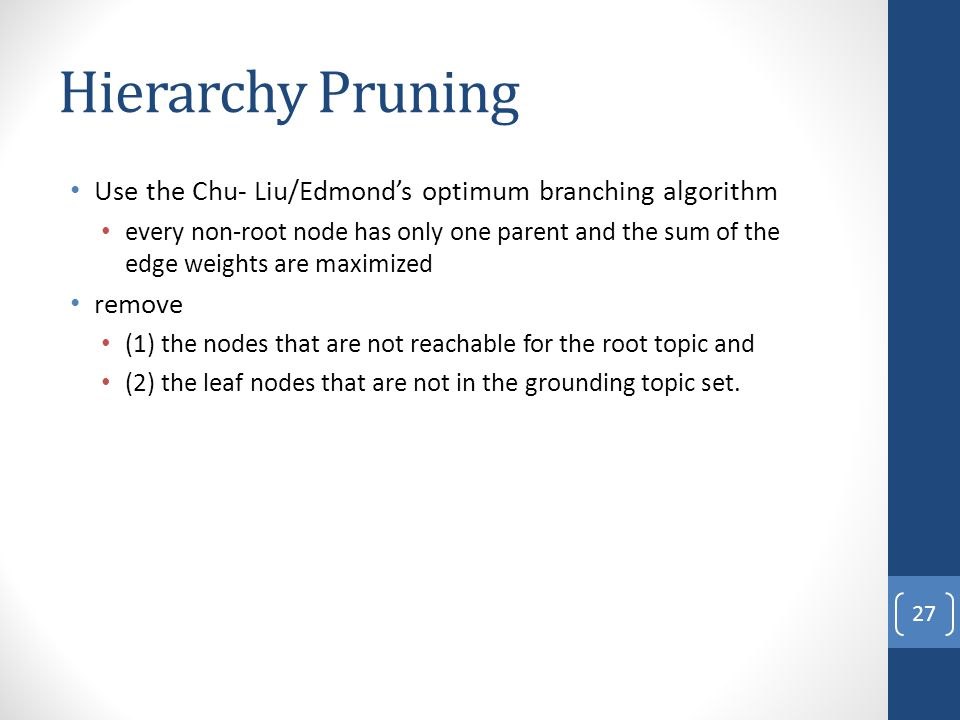 Hierarchy Pruning Use the Chu- Liu/Edmond's optimum branching algorithm.