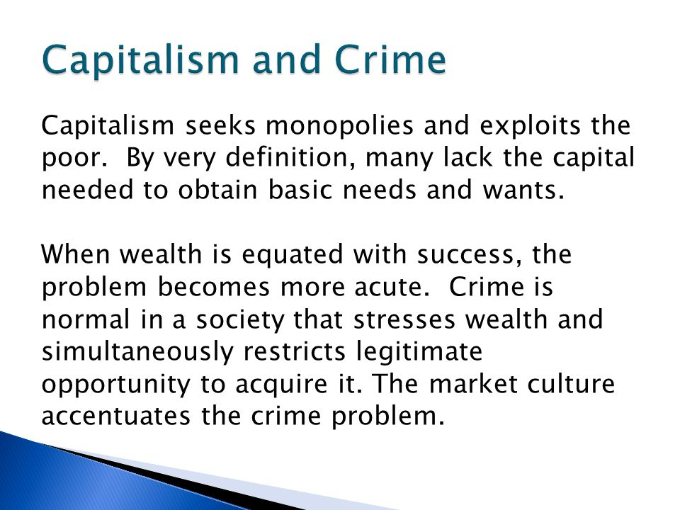 Capitalism and Crime Capitalism seeks monopolies and exploits the