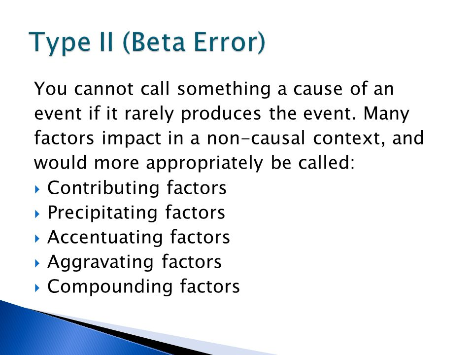 Type II (Beta Error) You cannot call something a cause of an