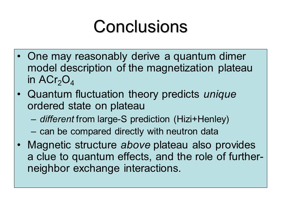 Conclusions One may reasonably derive a quantum dimer model description of the magnetization plateau in ACr2O4.