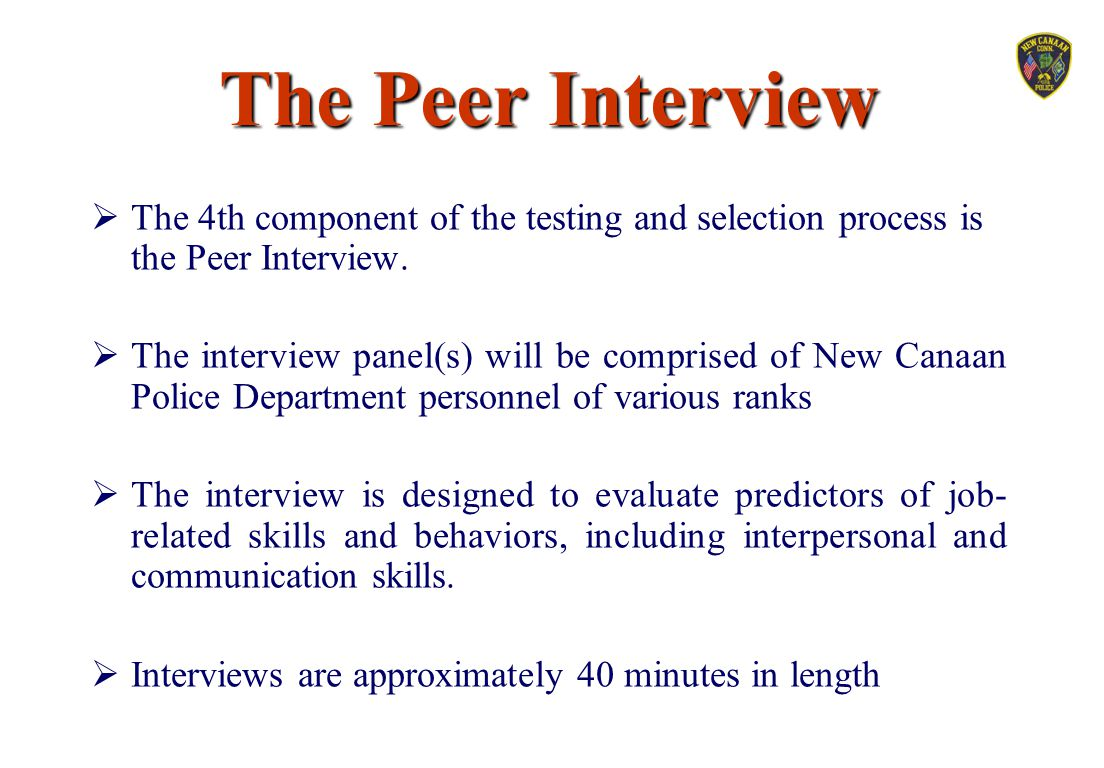 The Peer Interview The 4th component of the testing and selection process is the Peer Interview.