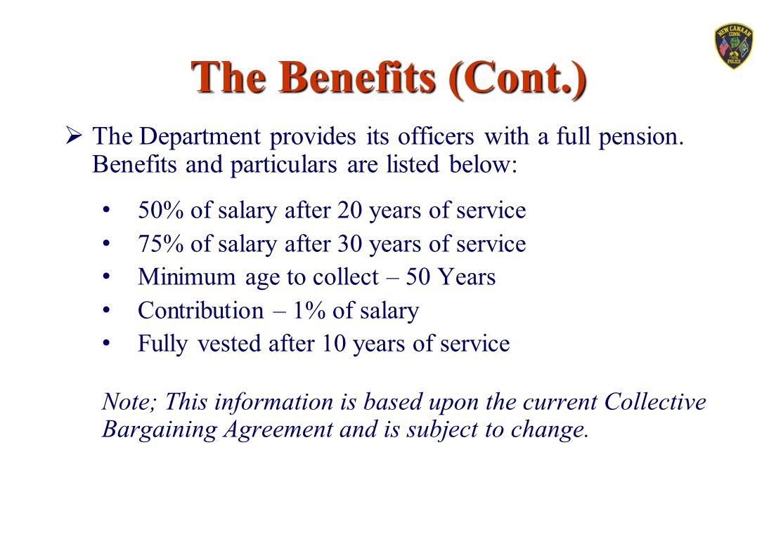 The Benefits (Cont.) The Department provides its officers with a full pension. Benefits and particulars are listed below: