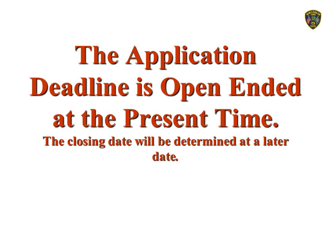 The Application Deadline is Open Ended at the Present Time