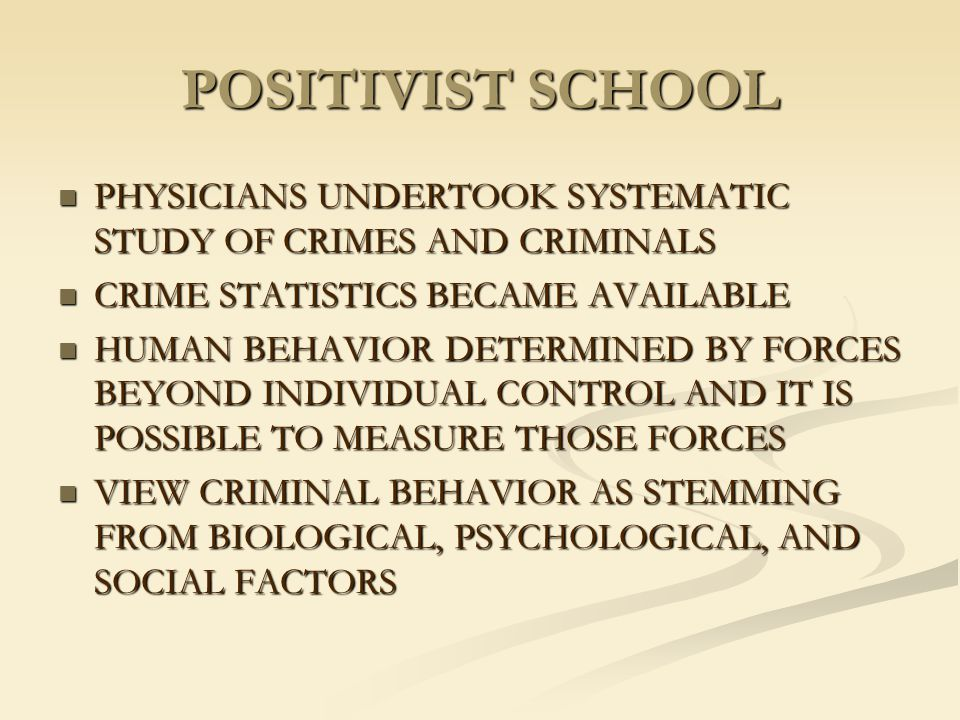 POSITIVIST SCHOOL PHYSICIANS UNDERTOOK SYSTEMATIC STUDY OF CRIMES AND CRIMINALS. CRIME STATISTICS BECAME AVAILABLE.