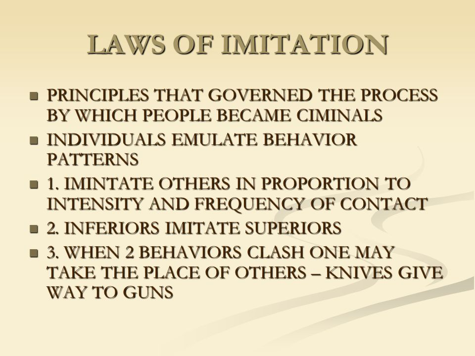 LAWS OF IMITATION PRINCIPLES THAT GOVERNED THE PROCESS BY WHICH PEOPLE BECAME CIMINALS. INDIVIDUALS EMULATE BEHAVIOR PATTERNS.